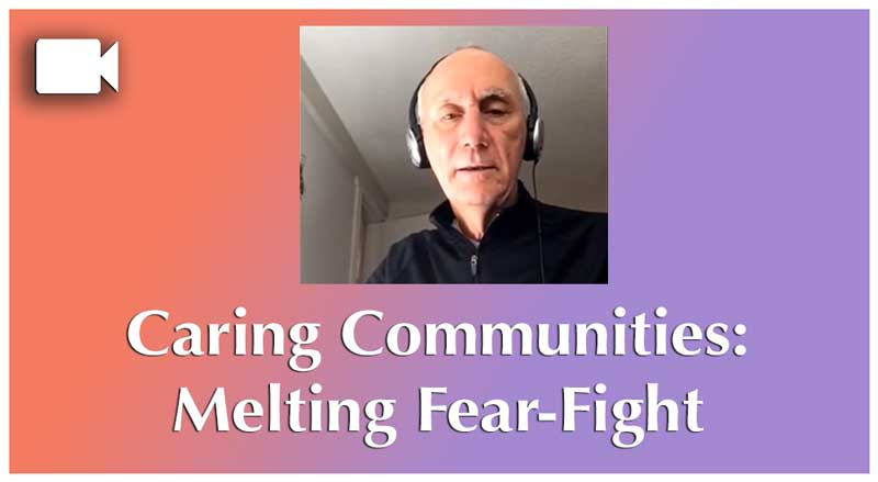 Creating Caring Communities: Melting Fear-Fight and Reconnecting