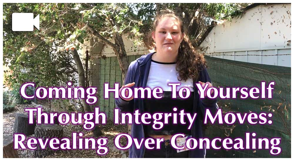 Coming Home To Yourself Through Integrity Moves: Revealing Over Concealing