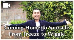 Coming Home To Yourself: From Freeze to Wiggle