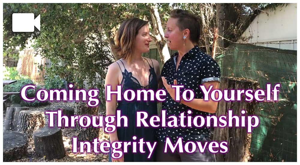 Coming Home To Yourself Through Relationship Integrity Moves