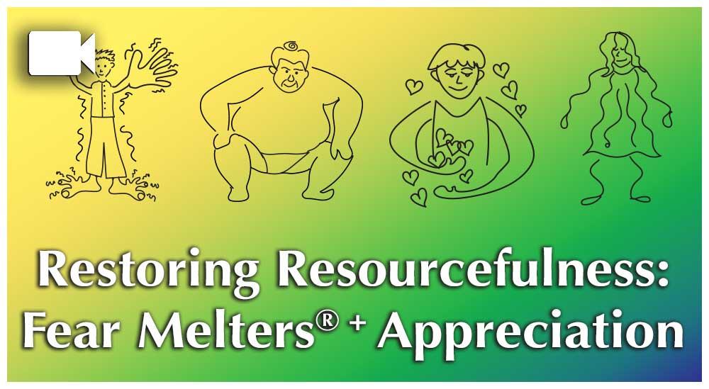 Restoring Resourcefulness: Fear Melters® Plus Appreciation