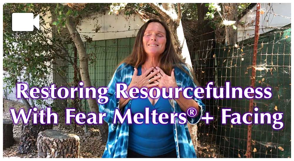 Restoring Resourcefulness With Fear Melters® Plus Facing