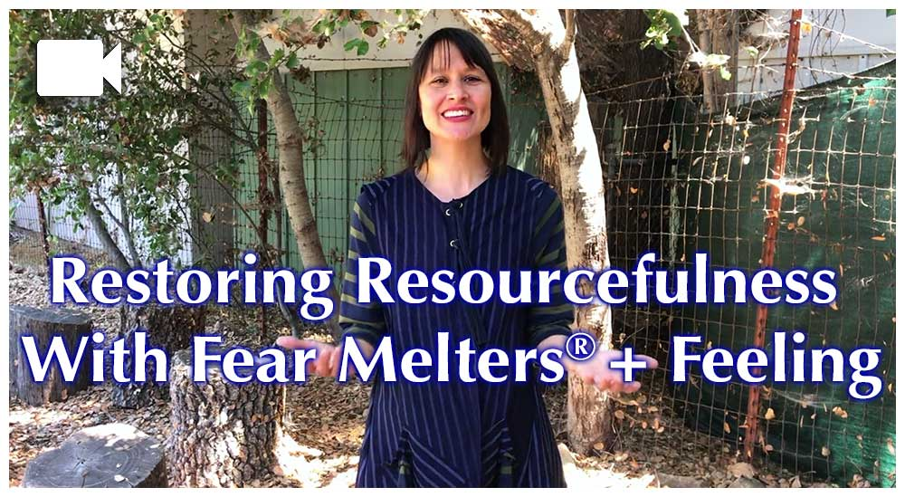Restoring Resourcefulness With Fear Melters® Plus Feeling